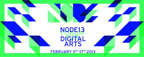 NODE13 Forum for digital arts, february 11th - 17th 2013